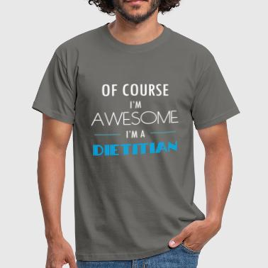 Dietitian Apparel Dietitian - Of course I'm awesome. I'm a Dietitian - Men's T-Shirt
