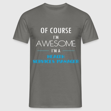 Health Services Manager - Of course I'm awesome.  - Men's T-Shirt