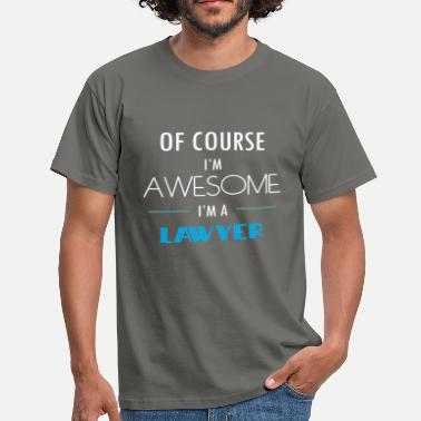 Lawyer Lawyer - Of course I'm awesome. I'm a Lawyer - Men's T-Shirt