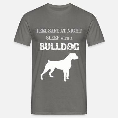 Cop Bulldog - Feel  Safe At Night. Sleep With A  - Men's T-Shirt