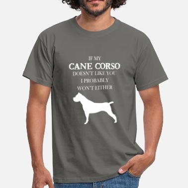 Cane Corso Cane corso - If my Cane corso doesn't like you,  - Men's T-Shirt