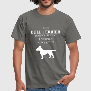 Bull terrier - If my Bull terrier doesn't like you - Men's T-Shirt