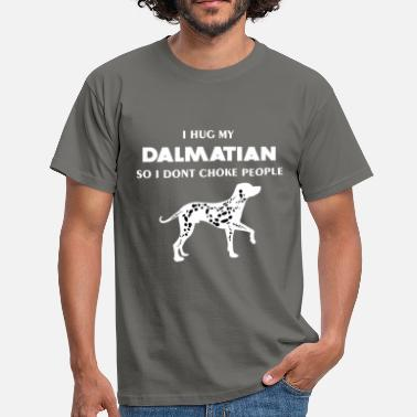 Dalmatian Dalmatian - I hug my Dalmatian so I don't choke  - Men's T-Shirt