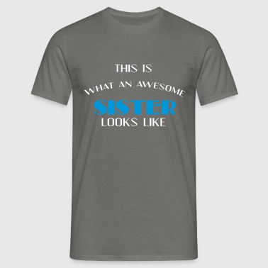 Sister - This is what an awesome Sister looks like - Men's T-Shirt