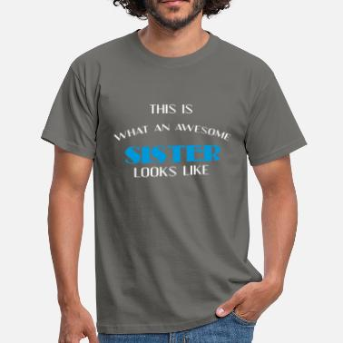 Like A Sister Sister - This is what an awesome Sister looks like - Men's T-Shirt