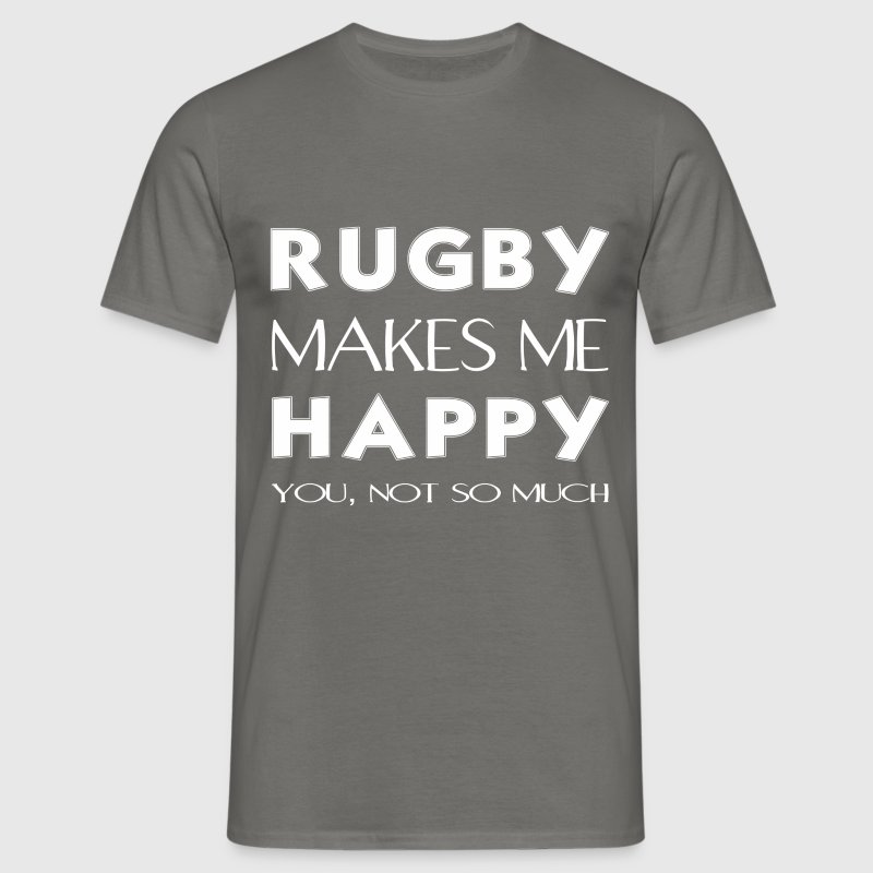 Rugby - Rugby makes me happy. You not so much. - Men's T-Shirt