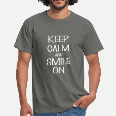 Keep Smiling Smile on - Keep Calm And Smile on - Men's T-Shirt