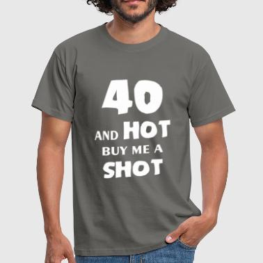 Fourty - 40 and hot buy me a shot - Men's T-Shirt