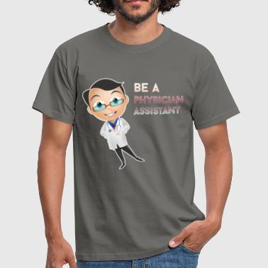Physician Assistant - Be a Physician Assistant - Men's T-Shirt