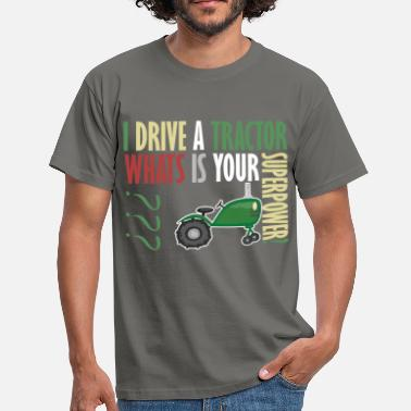 Tractor Driver Tractor Driver - I drive a tractor. What's is your - Men's T-Shirt