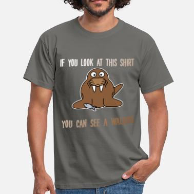 Walrus Walrus - If you look at this shirt you can see a  - Men's T-Shirt