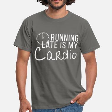 Cardio Cardio - Running late is my cardio - Men's T-Shirt