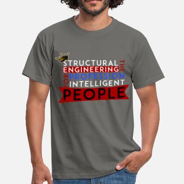 Structural Engineer Structural engineer - Structural engineering the  - Men's T-Shirt