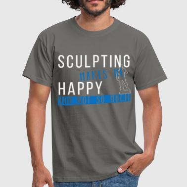 Sculpting - Sculpting makes me happy you, not so  - Men's T-Shirt