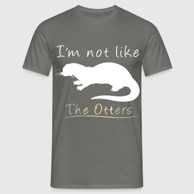 Otters - I'm not like the Otters - Men's T-Shirt