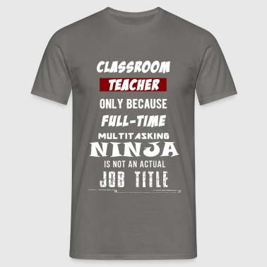 Classroom Teacher - Classroom Teacher.  - Men's T-Shirt
