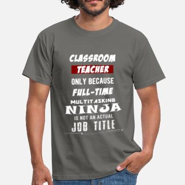 Classroom Classroom Teacher - Classroom Teacher.  - Men's T-Shirt