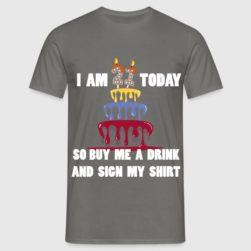 21 Birthday - I am 21 today so buy me a drink and  - Men's T-Shirt