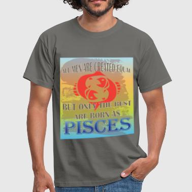 Pisces Art Pisces - All men are created equal but only the  - Men's T-Shirt