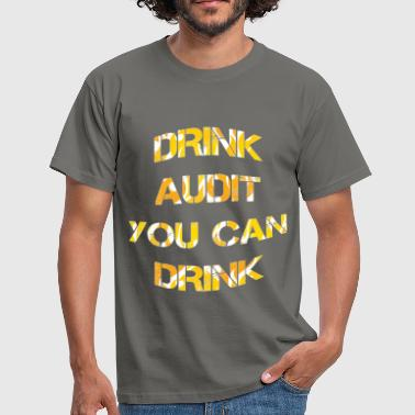 Drink Audit - Drink audit you can drink - Men's T-Shirt