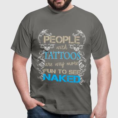 Tattoo - People with tattoos are way more fun to  - Men's T-Shirt