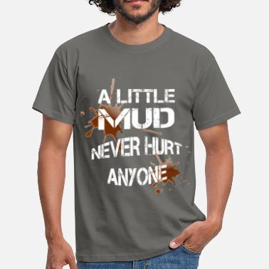 Mud Run Mud - A little mud never hurt anyone - Men's T-Shirt