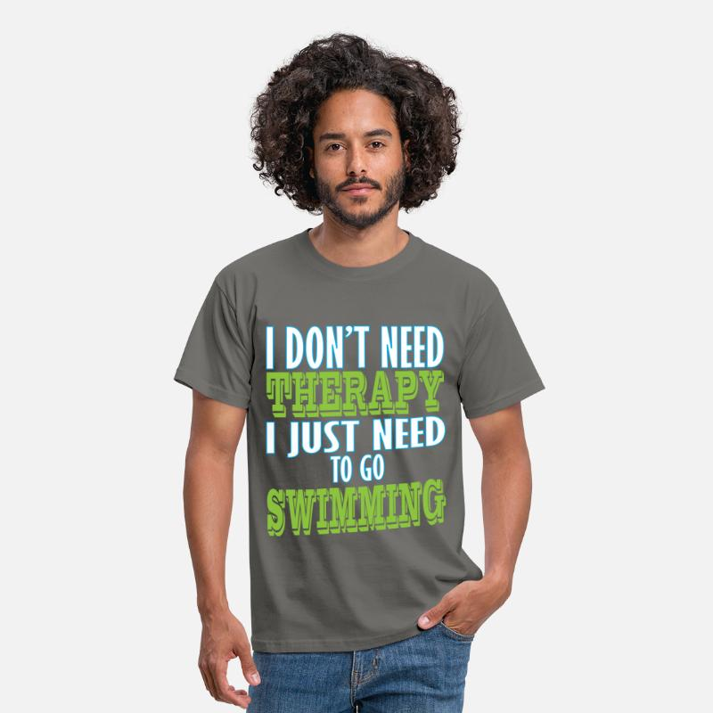 Therapy T-Shirts - Swimming - I don't need therapy I just need to go  - Men's T-Shirt graphite grey