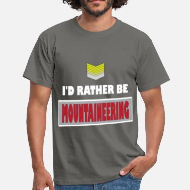 Mountains Clothes Mountaineering - I'd rather be Mountaineering - Men's T-Shirt