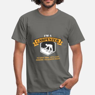 Carpenter Carpenter - I'm a carpenter, to save time,  - Men's T-Shirt