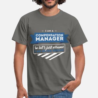 Compensation Compensation Manager - I am a Compensation Manager - Men's T-Shirt