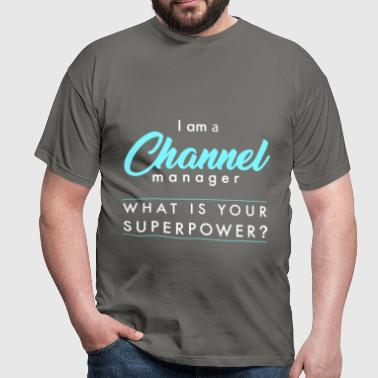 Channel Manager - I am a Channel Manager, what is  - Men's T-Shirt