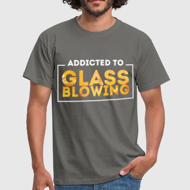 Glass Blowing - Addicted to glass blowing - Men's T-Shirt
