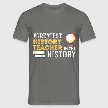 History Teacher - The greatest history teacher in  - Men's T-Shirt