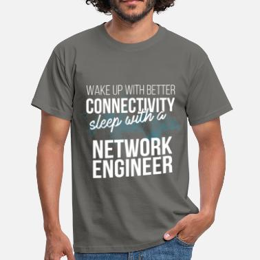 Network Engineer Network engineer - Wake Up With Better Connectivit - Men's T-Shirt