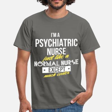 Nurse Psychiatric Nurse - I'm a psychiatric nurse just  - Men's T-Shirt