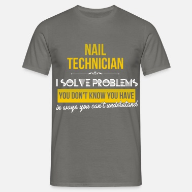 Nails Nail technician - Nail technician. I solve problem - Men's T-Shirt