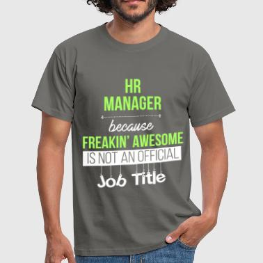 HR Manager - HR Manager because freakin' awesome  - Men's T-Shirt