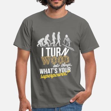 Wood Woodworker - I turn wood into things. What's your  - Men's T-Shirt
