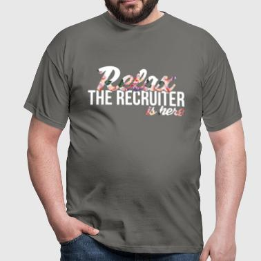 Recruiter - Relax - the recruiter is here. - Men's T-Shirt