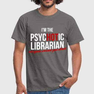 Psychotic Librarian - I'm the psychotic librarian  - Men's T-Shirt