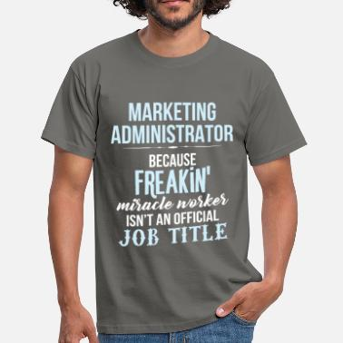 Marketer Marketing Administrator - Marketing Administrator  - Men's T-Shirt
