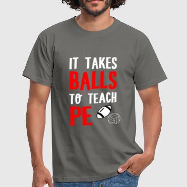 Physical Education Teacher - It takes balls to  - Men's T-Shirt