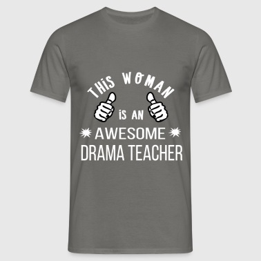 Drama Teacher - This woman is an awesome drama  - Men's T-Shirt