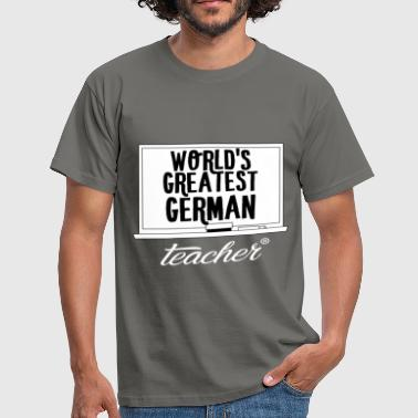 German Teacher German Teacher - World's greatest german teacher - Men's T-Shirt