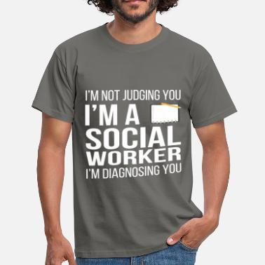 Social Worker Apparel Social Worker - I'm not judging you, I'm a social  - Men's T-Shirt