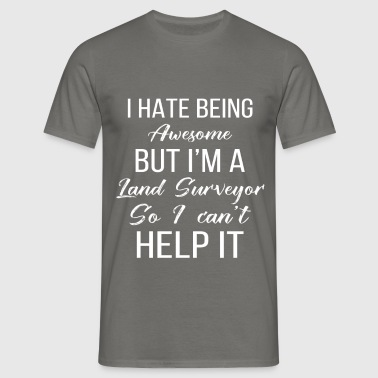 Land Surveyor - I hate being awesome but I'm a  - Men's T-Shirt