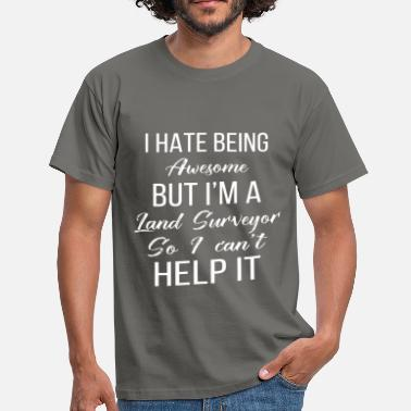 Surveyor Land Surveyor - I hate being awesome but I'm a  - Men's T-Shirt