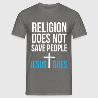 God - Religion does not save people. Jesus Does. - Men's T-Shirt