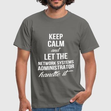 Network Administrator Network Systems Administrator - Keep calm and let  - Men's T-Shirt