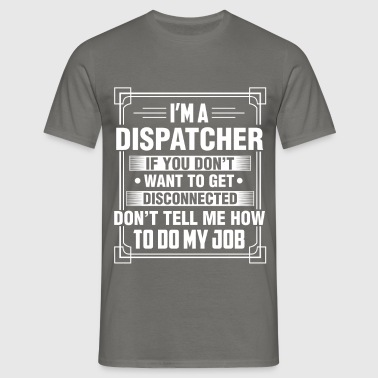 Dispatcher - I'm a Dispatcher if you don't want to - Men's T-Shirt